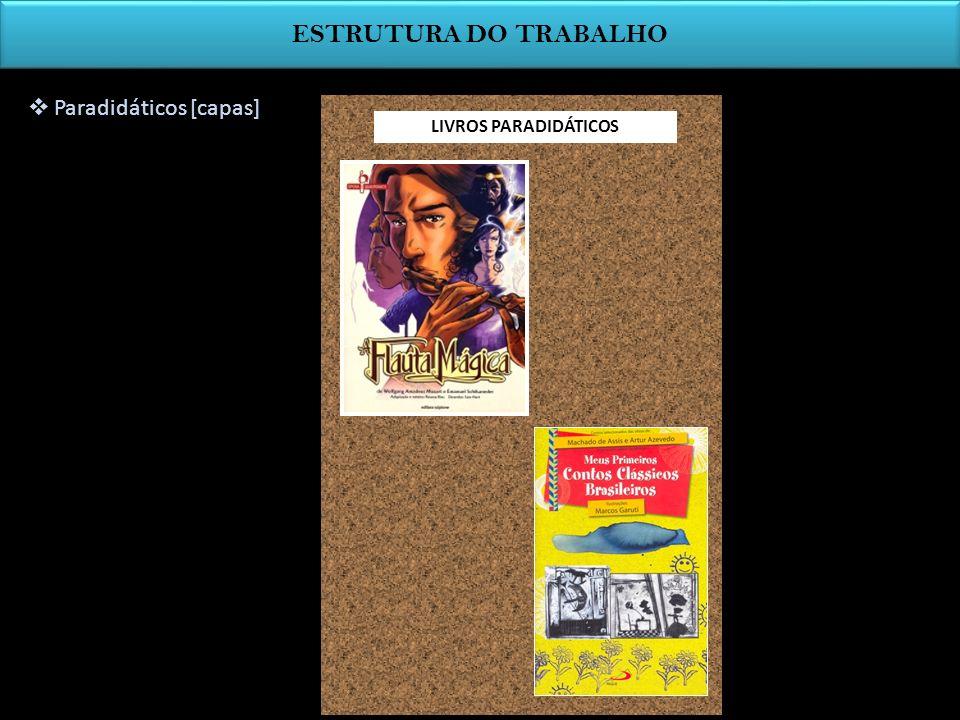 ESTRUTURA DO TRABALHO Paradidáticos [capas] LIVROS PARADIDÁTICOS
